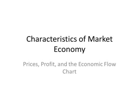 Characteristics of Market Economy Prices, Profit, and the Economic Flow Chart.