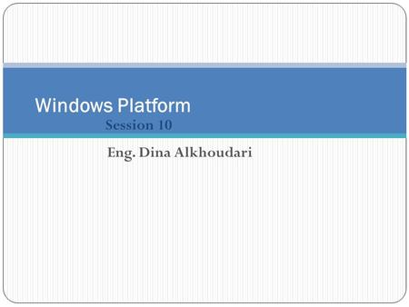 Session 10 Windows Platform Eng. Dina Alkhoudari.
