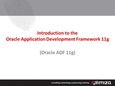 Introduction to the Oracle Application Development Framework 11g (Oracle ADF 11g)