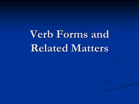 Verb Forms and Related Matters. Basic Structure of the Main Clause Subject/ Verb Maria sang. Maria sang. Subject / Verb/ Object Subject / Verb/ Object.