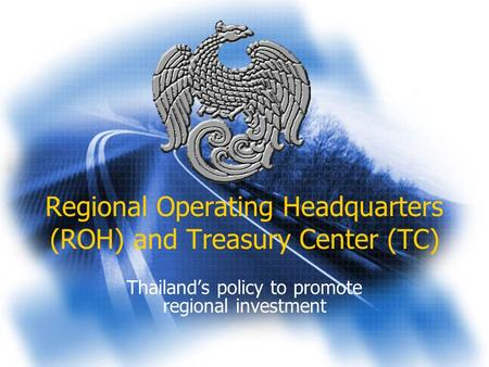 Regional Operating Headquarters (ROH) and Treasury Center (TC) Thailand's policy to promote regional investment.