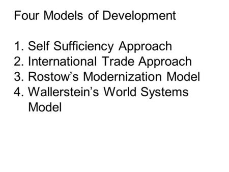 Four Models of Development 1. Self Sufficiency Approach 2