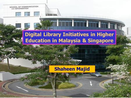 1 Digital Library Initiatives in Higher Education in Malaysia & Singapore Shaheen Majid.