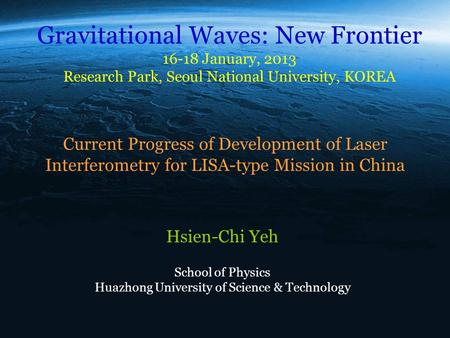 Current Progress of Development of Laser Interferometry for LISA-type Mission in China Hsien-Chi Yeh School of Physics Huazhong University of Science &