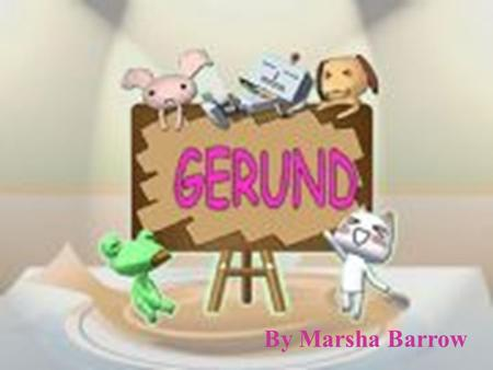 By Marsha Barrow. A gerund is: a verbal (a verb form used as another part of speech). a verb form ending in -ing used as a noun. It can be in the position.