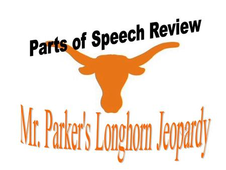 Rules for Longhorn Jeopardy Points to be taken away for wrong answers Make sure you state your answer in a question. Pay attention to all of the questions.