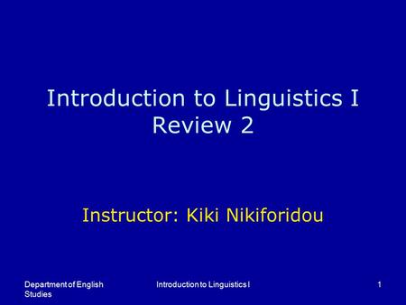 Introduction to Linguistics I Review 2 Instructor: Kiki Nikiforidou Department of English Studies Introduction to Linguistics I1.