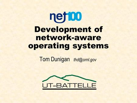 Development of network-aware operating systems Tom Dunigan