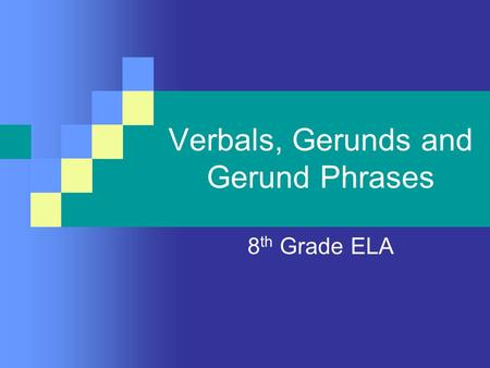 Verbals, Gerunds and Gerund Phrases