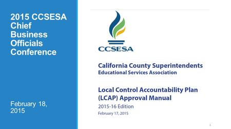 1 2015 CCSESA Chief Business Officials Conference February 18, 2015.