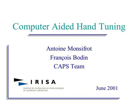 Antoine Monsifrot François Bodin CAPS Team Computer Aided Hand Tuning June 2001.