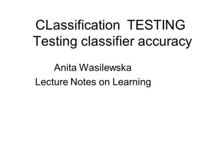 CLassification TESTING Testing classifier accuracy