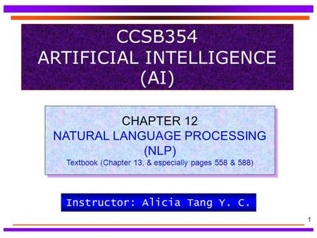 1 CCSB354 ARTIFICIAL INTELLIGENCE (AI) CHAPTER 12 NATURAL LANGUAGE PROCESSING (NLP) Textbook (Chapter 13, & especially pages 558 & 588) CHAPTER 12 NATURAL.