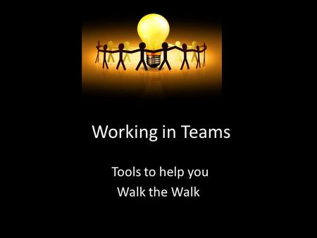 Working in Teams Tools to help you Walk the Walk.