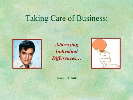 Taking Care of Business: Addressing Individual Differences… Gary J. Conti.