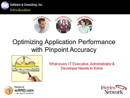 Introduction Optimizing Application Performance with Pinpoint Accuracy What every IT Executive, Administrator & Developer Needs to Know.