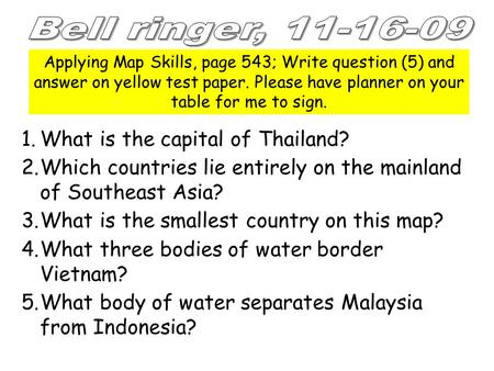 Applying Map Skills, page 543; Write question (5) and answer on yellow test paper. Please have planner on your table for me to sign. 1.What is the capital.
