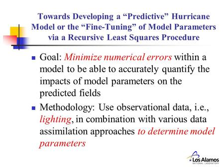 "Towards Developing a ""Predictive"" Hurricane Model or the ""Fine-Tuning"" of Model Parameters via a Recursive Least Squares Procedure Goal: Minimize numerical."