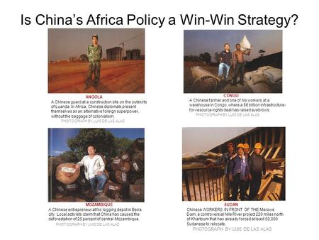 Is China's Africa Policy a Win-Win Strategy? ANGOLA A Chinese guard at a construction site on the outskirts of Luanda. In Africa, Chinese diplomats present.
