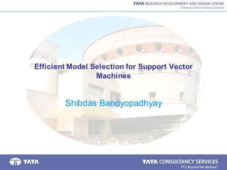 Efficient Model Selection for Support Vector Machines Shibdas Bandyopadhyay.