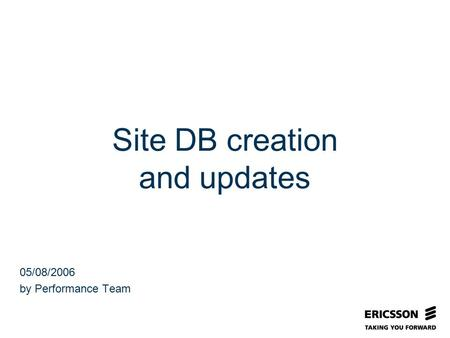 Slide title In CAPITALS 50 pt Slide subtitle 32 pt Site DB creation and updates 05/08/2006 by Performance Team.