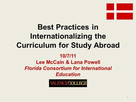 Best Practices in Internationalizing the Curriculum for Study Abroad 10/7/11 Lee McCain & Lana Powell Florida Consortium for International Education 1.