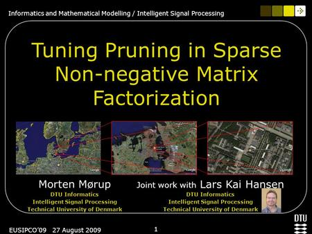 Informatics and Mathematical Modelling / Intelligent Signal Processing 1 EUSIPCO'09 27 August 2009 Tuning Pruning in Sparse Non-negative Matrix Factorization.