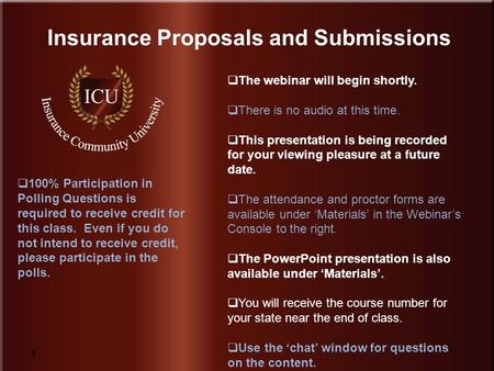 Insurance Community University www.InsuranceCommunityUniversity.com 1 Insurance Proposals and Submissions  The webinar will begin shortly.  There is.