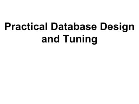 Practical Database Design and Tuning. Outline  Practical Database Design and Tuning Physical Database Design in Relational Databases An Overview of Database.
