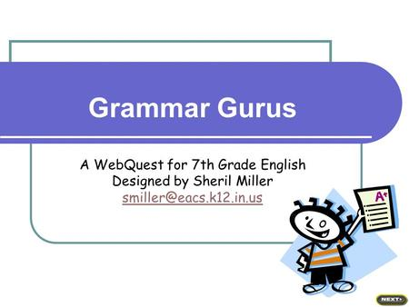 Grammar Gurus A WebQuest for 7th Grade English Designed by Sheril Miller