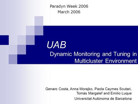 UAB Dynamic Monitoring and Tuning in Multicluster Environment Genaro Costa, Anna Morajko, Paola Caymes Scutari, Tomàs Margalef and Emilio Luque Universitat.