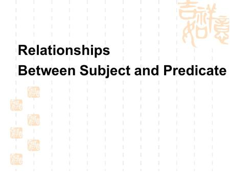 Relationships Between Subject and Predicate. I. The syntactic relationship between subject and predicate 1. The subject determines the number form of.