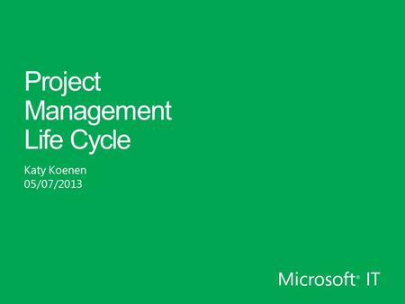 Project Management Life Cycle Katy Koenen 05/07/2013.