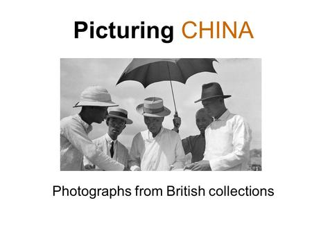 Picturing CHINA Photographs from British collections.