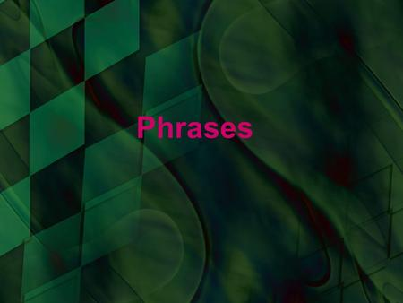 Phrases. A PHRASE is a group of words which contains neither a subject nor a verb. Verbals verb An Adjective modifies a noun or pronoun  A verbal phrase.