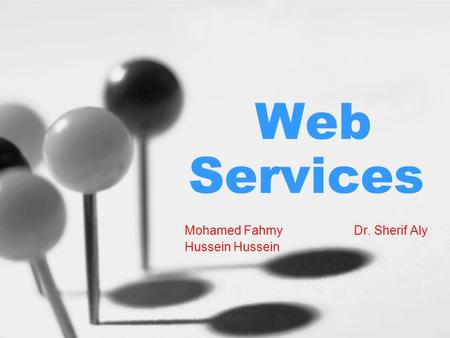 Web Services Mohamed Fahmy Dr. Sherif Aly Hussein.
