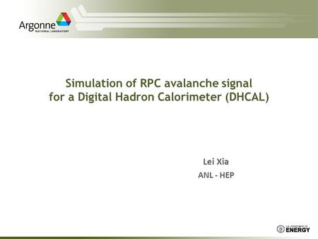 Simulation of RPC avalanche signal for a Digital Hadron Calorimeter (DHCAL) Lei Xia ANL - HEP.