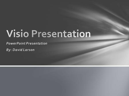 PowerPoint Presentation By: David Larson. IPA's Identify Components of Visio 2010 interface, navigate a Visio drawing, and get help Using Visio. Manipulate.