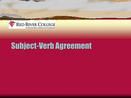 Subject-Verb Agreement. Agreement  Present tense verbs in English should agree with the subject of the sentence  Singular subjects use singular verbs.