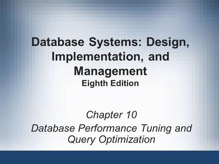 Database Systems: Design, Implementation, and Management Eighth Edition Chapter 10 Database Performance Tuning and Query Optimization.