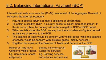 8.2. Balancing International Payment (BOP) International trade concerns the (X –M) component of the Aggregate Demand. It concerns the external economy.