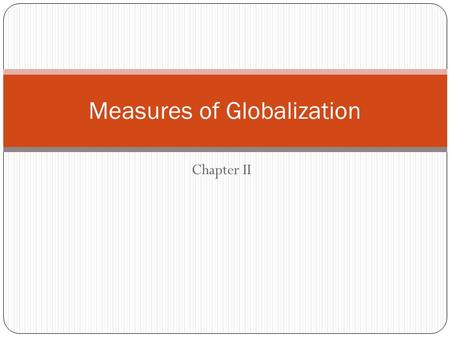 Chapter II Measures of Globalization. Globalization Definition: A process of 'emergence of interdependent relationships among people from different parts.