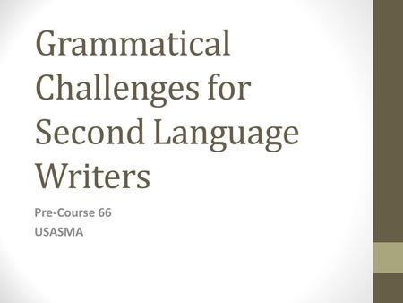 Grammatical Challenges for Second Language Writers Pre-Course 66 USASMA.