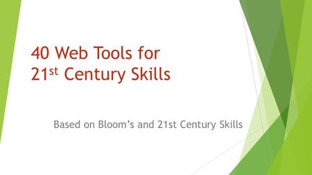 40 Web Tools for 21 st <strong>Century</strong> <strong>Skills</strong> Based on Bloom's and <strong>21st</strong> <strong>Century</strong> <strong>Skills</strong>.