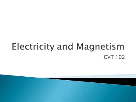 CVT 102.  Electron Theory ◦ All electronic effects caused by movement of electrons ◦ Serves as basis for design of electrical equipment.