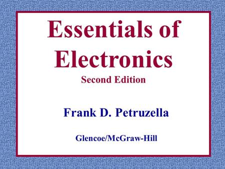 Essentials of Electronics Second Edition Frank D. Petruzella Glencoe/McGraw-Hill.
