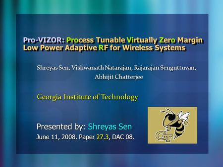 Pro-VIZOR: Process Tunable Virtually Zero Margin Low Power Adaptive RF for Wireless Systems Presented by: Shreyas Sen June 11, 2008. Paper 27.3, DAC 08.