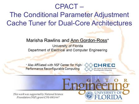 CPACT – The Conditional Parameter Adjustment Cache Tuner for Dual-Core Architectures + Also Affiliated with NSF Center for High- Performance Reconfigurable.