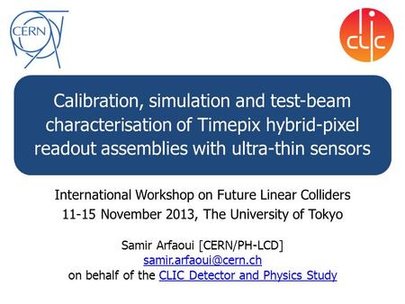Calibration, simulation and test-beam characterisation of Timepix hybrid-pixel readout assemblies with ultra-thin sensors Samir Arfaoui [CERN/PH-LCD]
