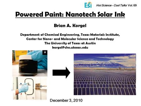Powered Paint: Nanotech Solar Ink Brian A. Korgel Department of Chemical Engineering, Texas Materials Institute, Center for Nano- and Molecular Science.